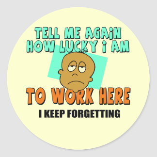 Funny Work T-shirts Gifts Round Sticker