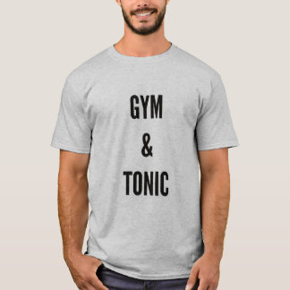 funny workout bodybuilder gym & tonic fitness T-Shirt