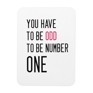 Funny You have to be odd to be number one Magnet