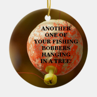 Funny Your Fishing Bobber Hanging In A Tree Ceramic Ornament