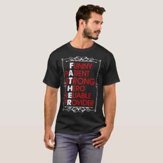 Funy Patient Strong Hero Reliable Father Tshirt