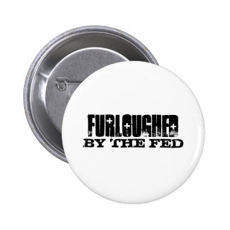 Furloughed By the Fed Pinback Button