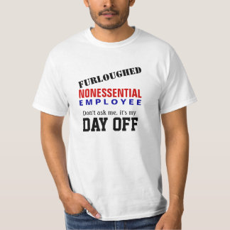 Furloughed - It's my Day Off T-Shirt