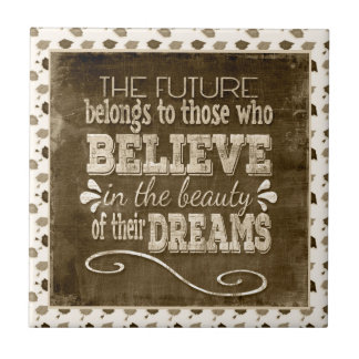 Future Belong, Believe in the Beauty Dreams, Sepia Ceramic Tile