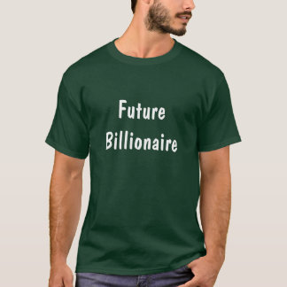 Future Billionaire T-Shirt