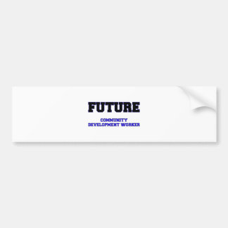 Future Community Development Worker Bumper Stickers