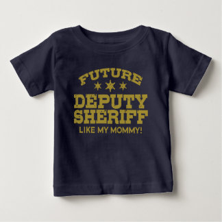 Future Deputy Sheriff Like My Mommy Baby T-Shirt
