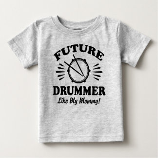 Future Drummer Like My Mommy Baby T-Shirt