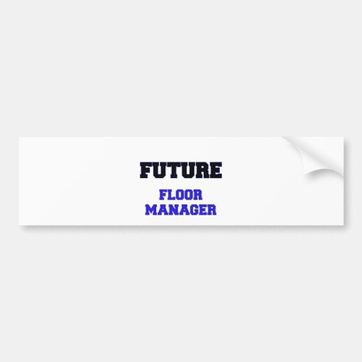 Future Floor Manager Bumper Stickers