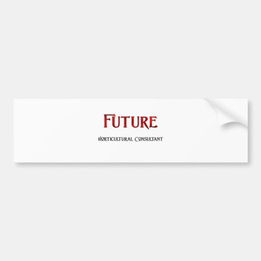 Future Horticultural Consultant Bumper Stickers