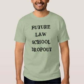 Future Law School Dropout - Law School T-Short Tee Shirts
