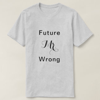 Future Mr. Wrong T-Shirt