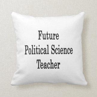 Future Political Science Teacher Pillows