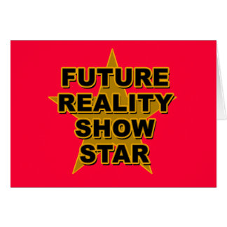 Future Reality Show Star T-shirts, Gifts Greeting Card