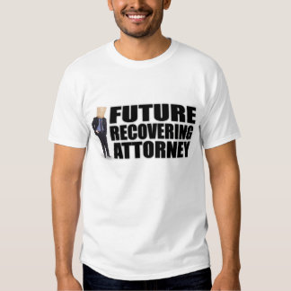 """""""Future Recovering Attorney"""" T-Shirts & Apparel"""