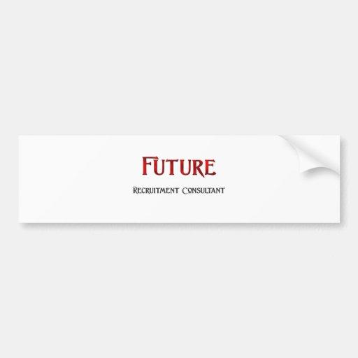 Future Recruitment Consultant Bumper Stickers