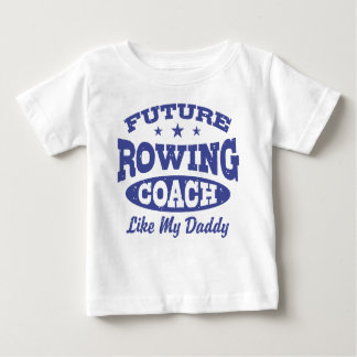 Future Rowing Coach Like my Daddy Baby T-Shirt