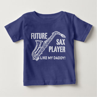 Future Sax Player Like My Daddy Baby T-Shirt