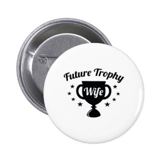 Future Trophy Wife 6 Cm Round Badge