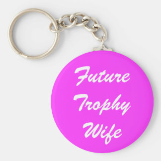 Future Trophy Wife Key Ring