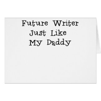 Future Writer Just Like Daddy.png Card