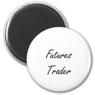 Futures Trader Artistic Job Design 6 Cm Round Magnet