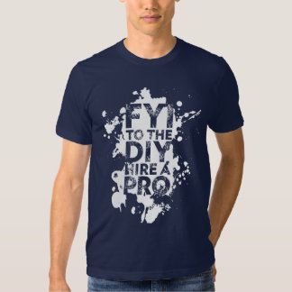 FYI to the DIY hire a PRO Tshirt