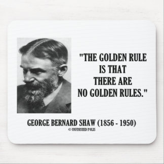G. B. Shaw Golden Rule No Golden Rules Quote Mouse Pad