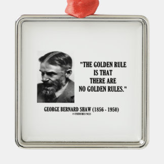G. B. Shaw Golden Rule No Golden Rules Quote Silver-Colored Square Decoration