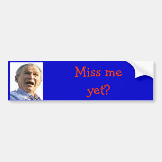 g bush, Miss me yet? Bumper Sticker