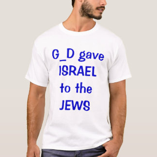 G_D gave ISRAEL to the JEWS T-Shirt