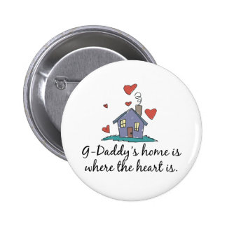 G-Daddy's Home is Where the Heart is Pinback Buttons