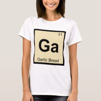 Ga - Garlic Bread Chemistry Periodic Table Symbol T-Shirt
