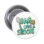 Gag Me With A Spoon Pin