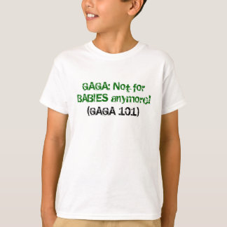 GAGA: Not for BABIES anymore!, (GAGA 101) T-Shirt