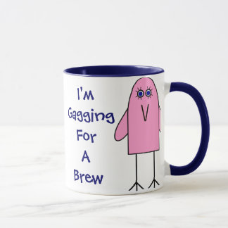 Gagging For A Brew! Mug