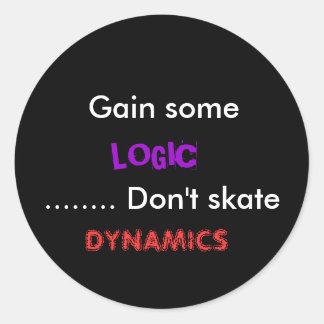 Gain some, LOGIC, ........ Don't skate, DYNAMICS Round Sticker