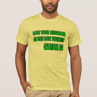 Galatians 5:14 Love your neighbor. T-Shirt