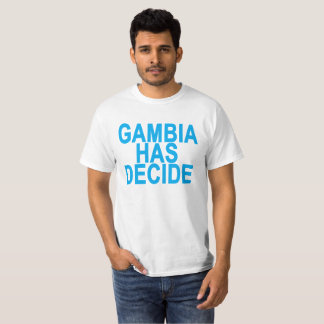 GAMBIA HAS DECIDE ..png T-Shirt