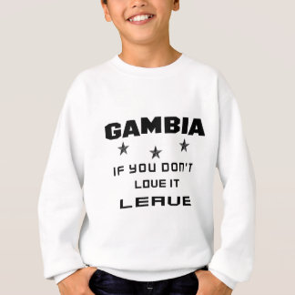 Gambia If you don't love it, Leave Sweatshirt