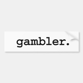 gambler. bumper sticker