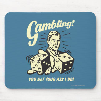 Gambling: Bet Your Ass I Do Mouse Pad