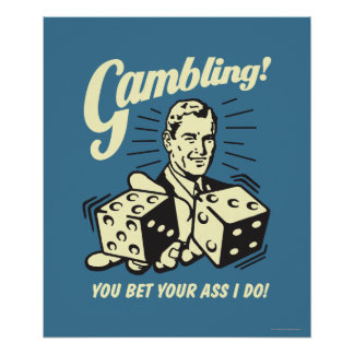 Gambling: Bet Your Ass I Do Poster