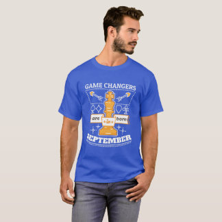 Game Changers are Born in September T-Shirt