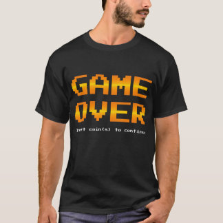 Game Over - Insert coin(s) to continue T-Shirt
