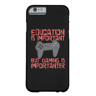 Gaming Is Importanter Than Education - Funny Gamer Barely There iPhone 6 Case