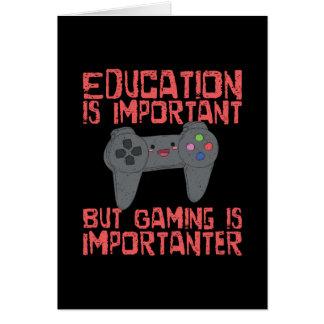 Gaming Is Importanter Than Education - Funny Gamer Card
