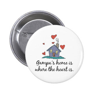 Gampa apos s Home is Where the Heart is Pinback Button