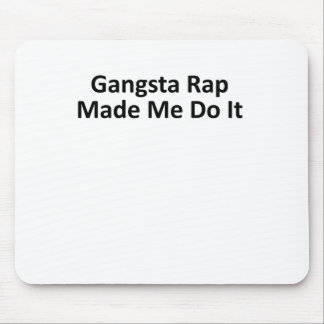 Gangsta rap made me do it Women T-Shirts.png Mouse Pad