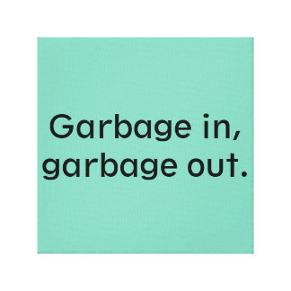 Garbage in, garbage out. canvas prints
